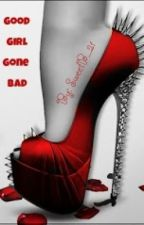 Good Girl Gone Bad (Wattys2015) by SweetB22