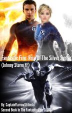 Fantastic Five: Rise of the Silver Surfer (Johnny Storm ff) by CapFlarrowStilinski