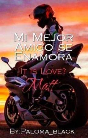 Mi Mejor Amigo Se Enamora (It Is Love) Matt by Paloma_black