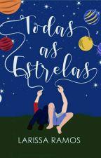 Todas as estrelas [Livro 01] by larissaramosn