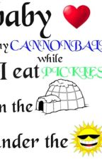 Baby, heart my cannonball, while I eat pickles in the igloo under the sun. by DemiDLovatic