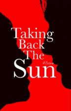 Taking Back The Sun by FictionsAndData