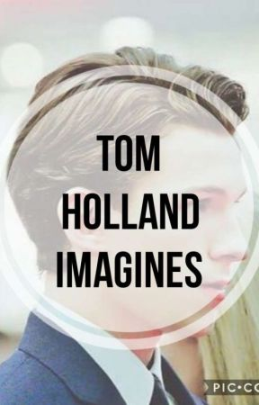 Tom Holland/ Peter Parker imagines: - Don't leave: - Wattpad