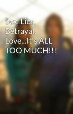 Sex, Lies, Betrayal, Love...It's ALL TOO MUCH!!! by BR7ITT
