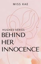 Behind Her Innocence (Hughes Series) by Kaechossan