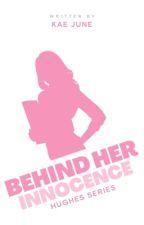 Behind Her Innocence (Hughes Series) by Kaechossan