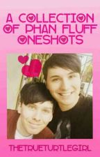 A Collection of Phan Fluff Oneshots by TheTrueTurtlegirl