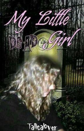 My Little Dead Girl by TALLICALOVER