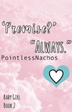 Promise? Always. | Baby Girl 2  by PointlessNachos2