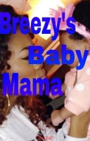 Breezy's Baby Mama (A Chris Brown Fan fiction ) by Jlexer