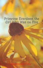 Primrose Everdeen the Girl Who Was on Fire by RavenclawRose