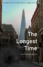 The Longest Time (A Doctor Who fanfiction) by DoctorWhoareYou