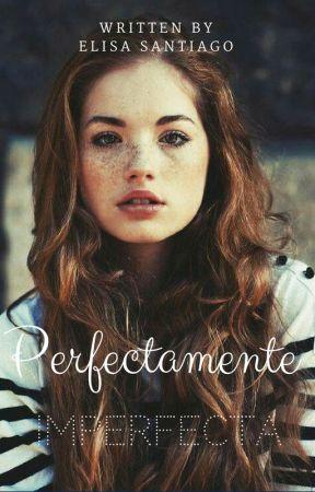 Perfectamente Imperfecta. (PRÓXIMAMENTE) by Carlisa2820