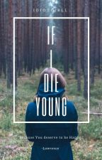 If I Die Young (#Wattys2018) by IdiotGirll