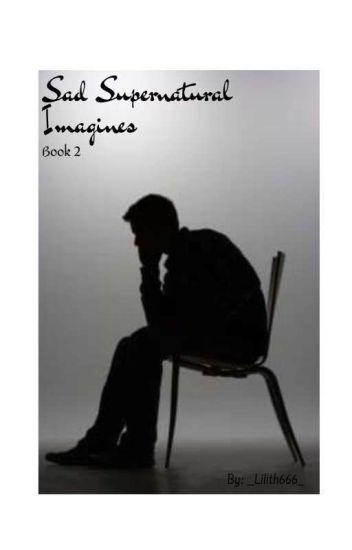 Sad Supernatural Imagines - Lilith - Wattpad