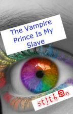 The Vampire Prince Is My Slave (On Hold) by Stjthan