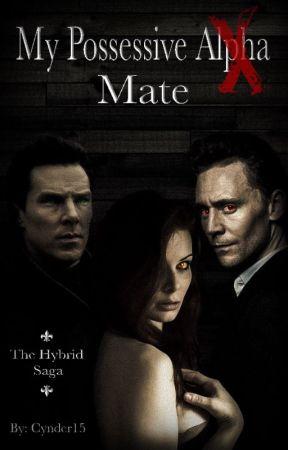 My Possessive Alpha Mate (Book 1 of the Hybrid Saga) by Cynder15