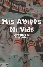 Mis Amigos Mi Vida [MAMV #1En Edición] by ISMERARI