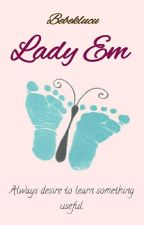 Lady Em [Cerita Pendek/End] by HAI2017