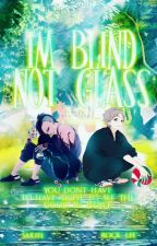 I'm Blind, Not Glass by IzayaShadows
