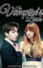 The Vampire's Bride [Book 1] (Soon to be Deleted) by TheAwkwardGeekyGirl