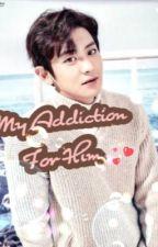 My Addiction for Him (Chanyeol x Reader) by SooYunPCY