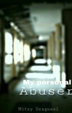My Personal Abuser by LoveDark25