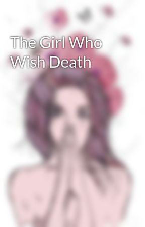 The Girl Who Wish Death by NebulousGrayPen