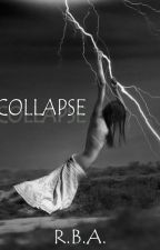COLLAPSE by RosyAnna00
