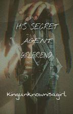 His Secret Agent Girlfriend by KingUnknownisaGirl