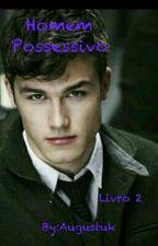 Homem Possessivo [Livro 2] by Augustuk