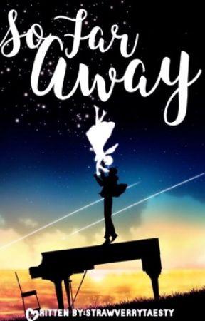 So Far Away by strawverrytaesty
