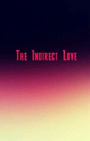 The Indirect Love (On Hold) by love_life_manan