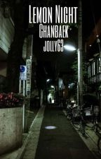 Lemon Night | chanbaek oneshot by jolly63