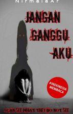 Jangan Ganggu Aku by NirmalaAr
