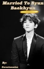 Married To Byun Baekhyun [COMPLETED] by Sweetunniee