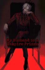 My Husband Is A Vampire Prince by DemonHellQueen