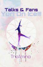 ~Yuri on ice~ Talks&Fans by SakiAnimo