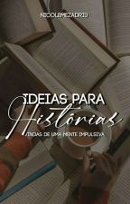 Ideias Para Histórias, Vindas De Uma Mente Impulsiva by NicoleMezadri0