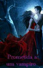 Prometida a um vampiro  by Kayllane4050