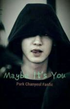 Maybe It's You by chanyeollie61_