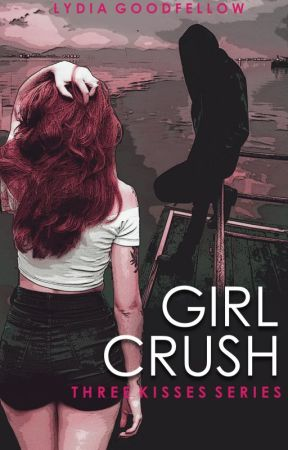GIRL CRUSH (Three Kisses Series) by Lydia161290
