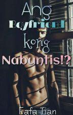 Ang Boyfriend Kong Nabuntis!? •Updating Daily ♥• by FafaTian2300