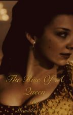 The Rise Of A Queen (Reign ff) by MeandtheDevilll