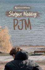 Shotgun Wedding || PJM  by Jiminin31tonu