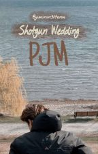 Shotgun Wedding || PJM  by Jiminin31tonu