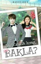 Ang Crush Kong Bakla? by HeyyTinee