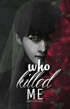 WHO KILLED ME ? ; BTS by MYGROSE