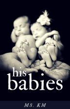 His Babies by iamsumbody