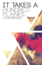 It Takes A Hundred Planes by LeAnnrAin